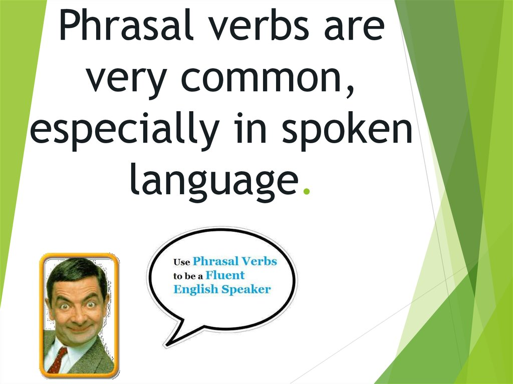 Phrasal verbs are very common, especially in spoken language.