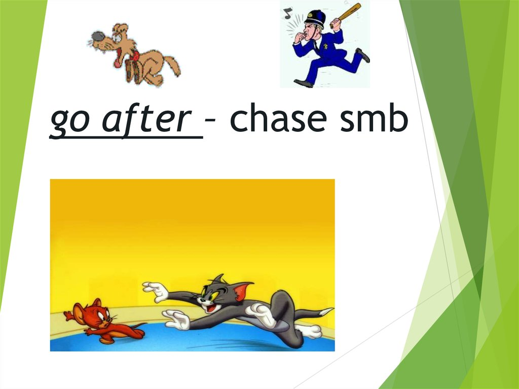 go after – chase smb