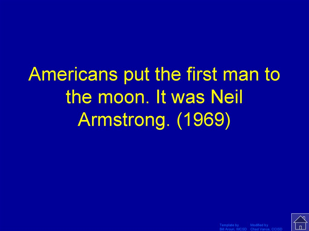 Americans put the first man to the moon. It was Neil Armstrong. (1969)