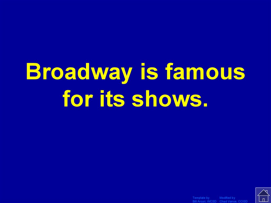 Broadway is famous for its shows.