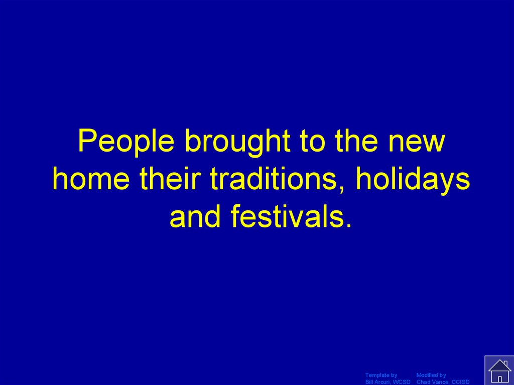People brought to the new home their traditions, holidays and festivals.
