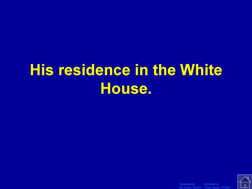 His residence in the White House.