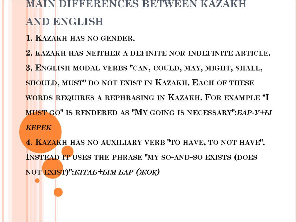MAIN DIFFERENCES BETWEEN KAZAKH AND ENGLISH  1. Kazakh has no gender. 2. kazakh has neither a definite nor indefinite article.