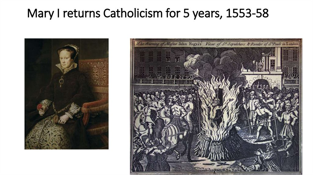 Mary I returns Catholicism for 5 years, 1553-58