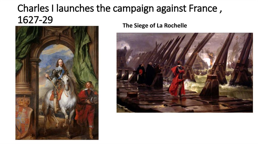 Charles I launches the campaign against France , 1627-29