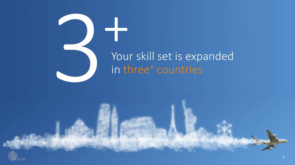 Your skill set is expanded in three+ countries