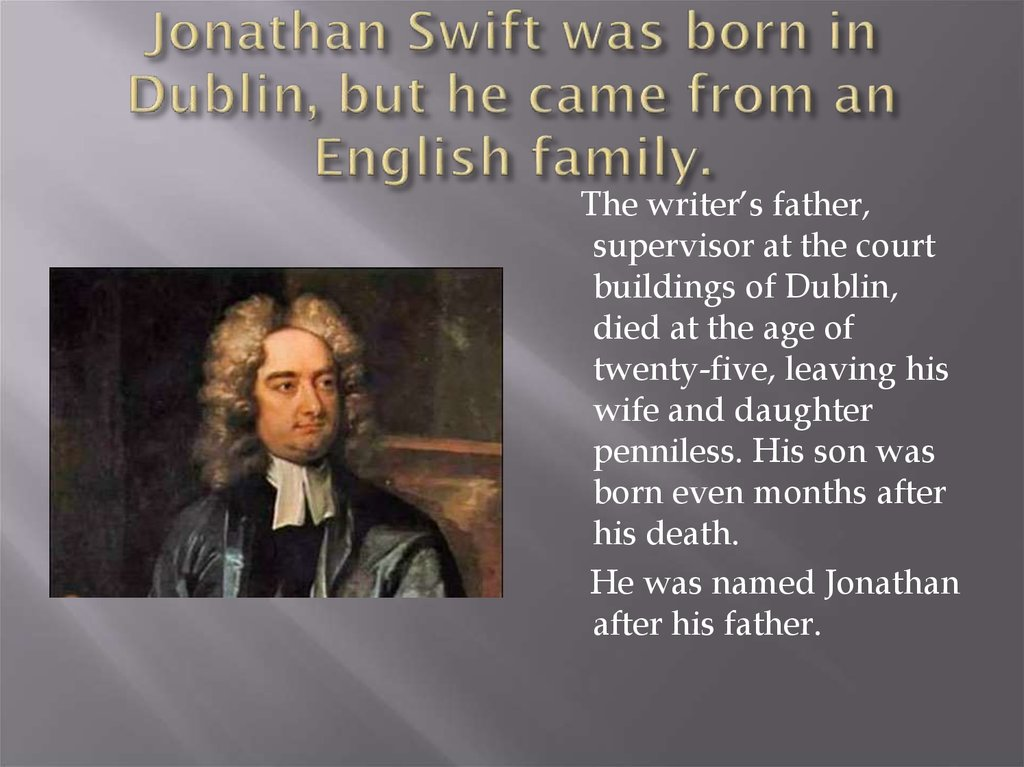 Jonathan Swift was born in Dublin, but he came from an English family.