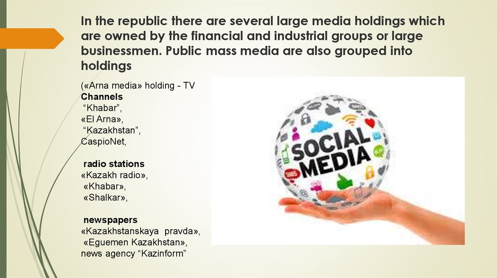 In the republic there are several large media holdings which are owned by the financial and industrial groups or large