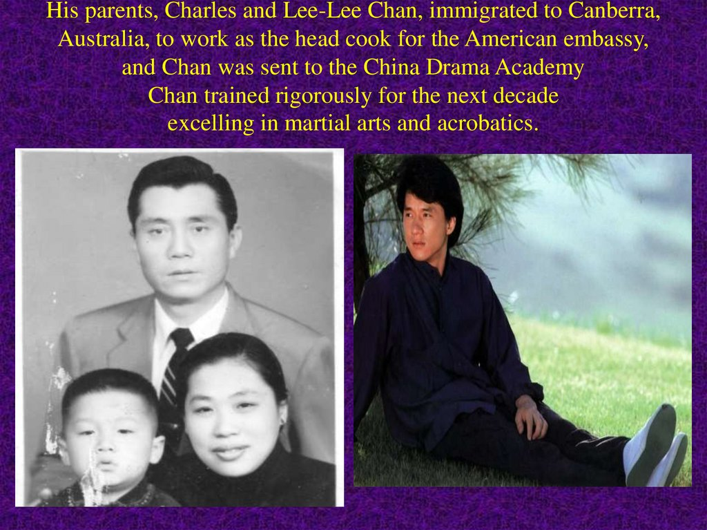 His parents, Charles and Lee-Lee Chan, immigrated to Canberra, Australia, to work as the head cook for the American embassy,