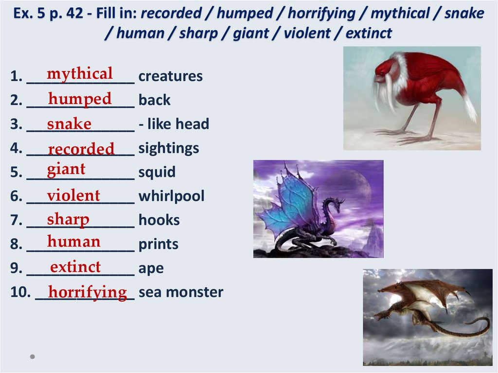 Ex. 5 p. 42 - Fill in: recorded / humped / horrifying / mythical / snake / human / sharp / giant / violent / extinct