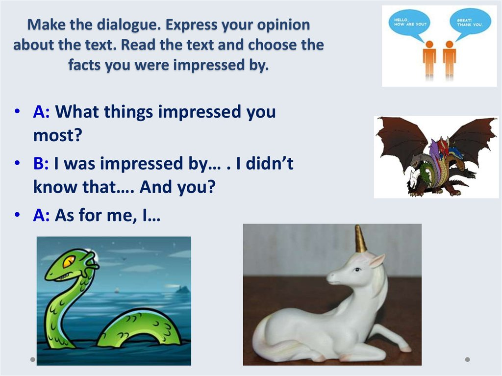 Make the dialogue. Express your opinion about the text. Read the text and choose the facts you were impressed by.