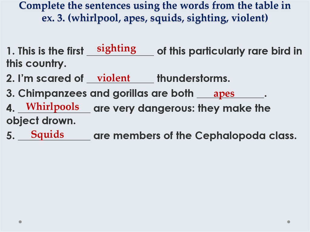 Complete the sentences using the words from the table in ex. 3. (whirlpool, apes, squids, sighting, violent)