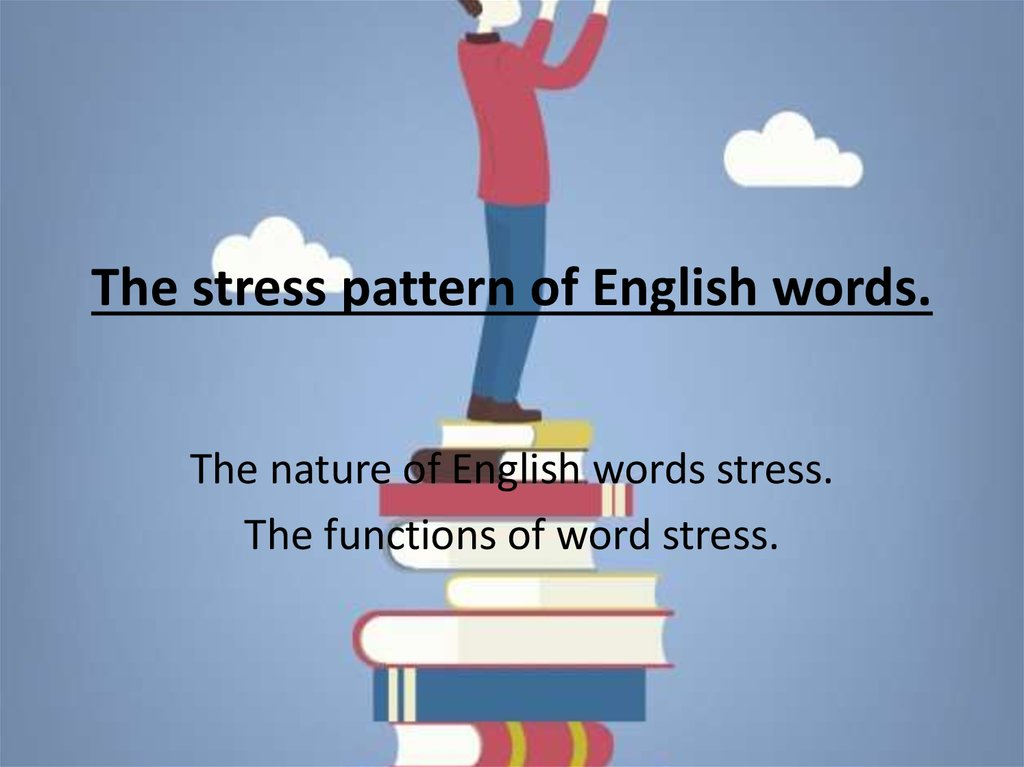 The stress pattern of English words.