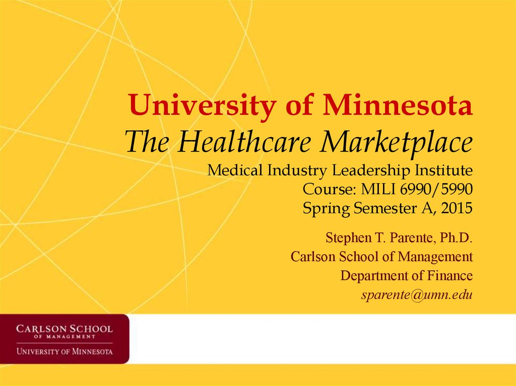 University of Minnesota The Healthcare Marketplace Medical Industry Leadership Institute Course: MILI 6990/5990 Spring Semester