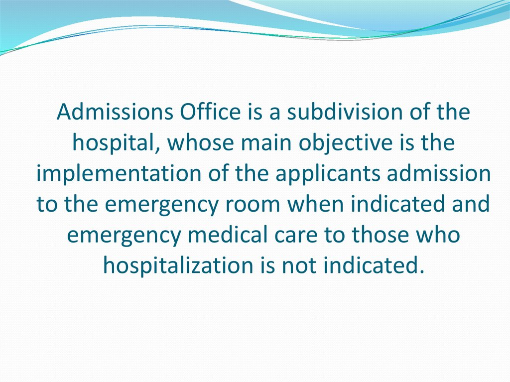 Admissions Office is a subdivision of the hospital, whose main objective is the implementation of the applicants admission to