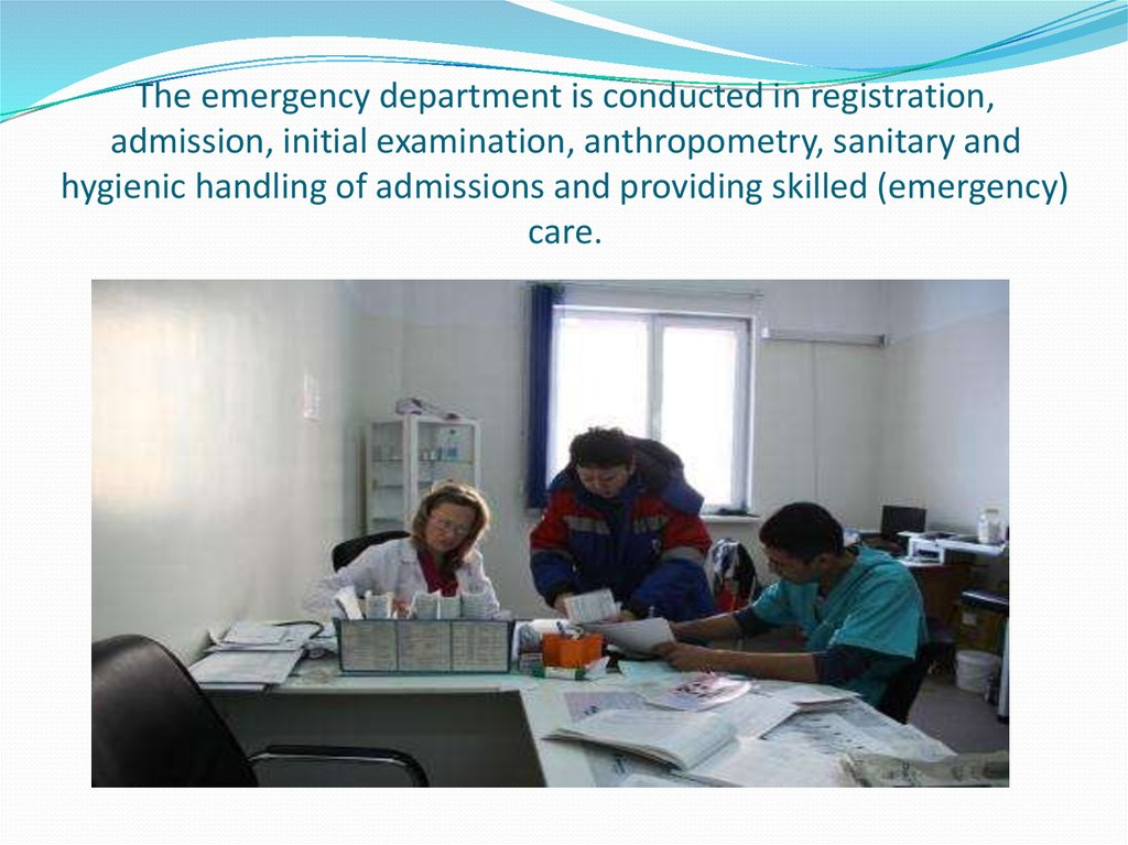 The emergency department is conducted in registration, admission, initial examination, anthropometry, sanitary and hygienic