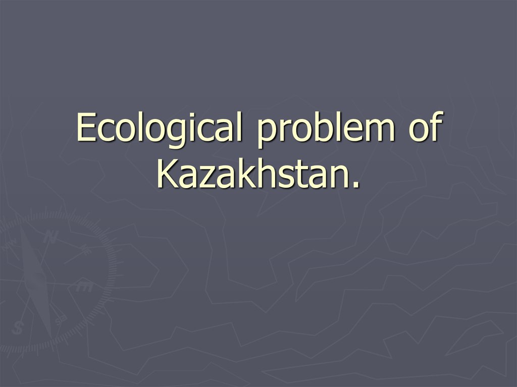 Ecological problem of Kazakhstan.