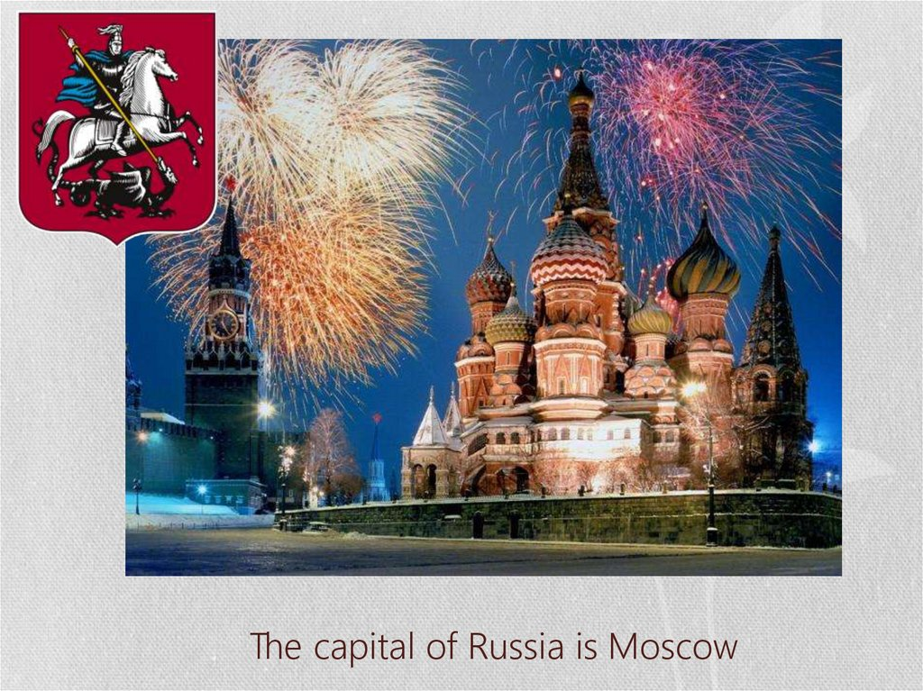 The capital of Russia is Moscow