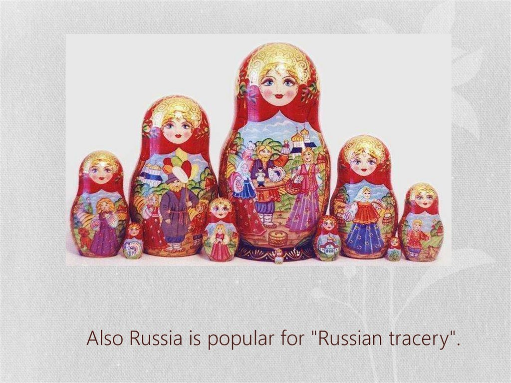 "Also Russia is popular for ""Russian tracery""."