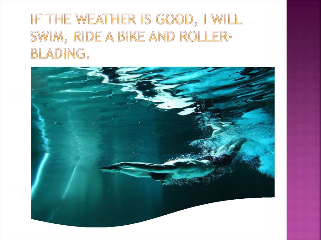 If the weather is good, I will swim, ride a bike and roller-blading.