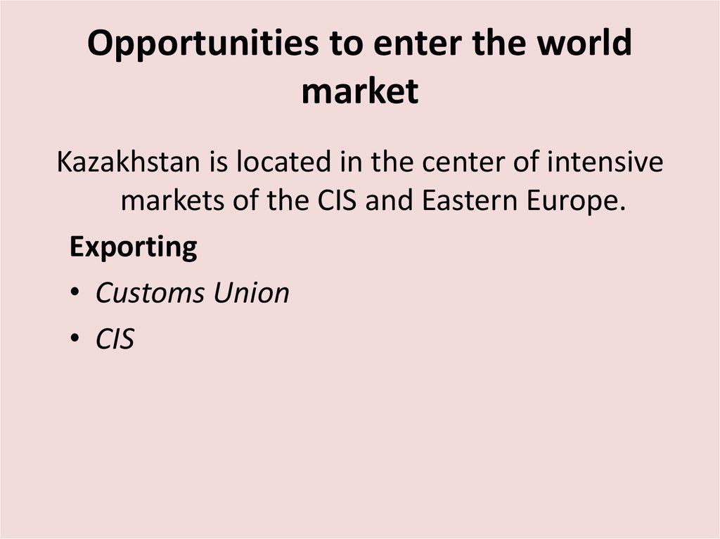Opportunities to enter the world market
