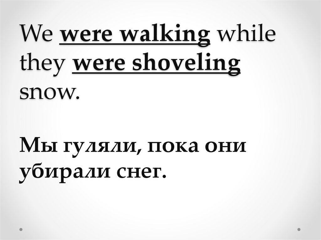 We were walking while they were shoveling snow.