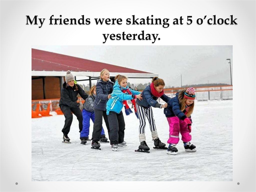 My friends were skating at 5 o'clock yesterday.