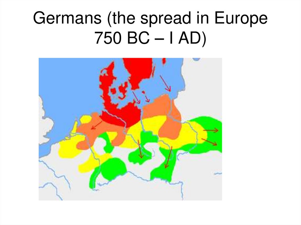 Germans (the spread in Europe 750 BC – I AD)