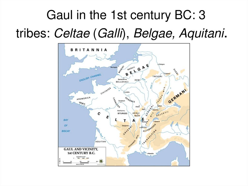 Gaul in the 1st century BC: 3 tribes: Celtae (Galli), Belgae, Aquitani.