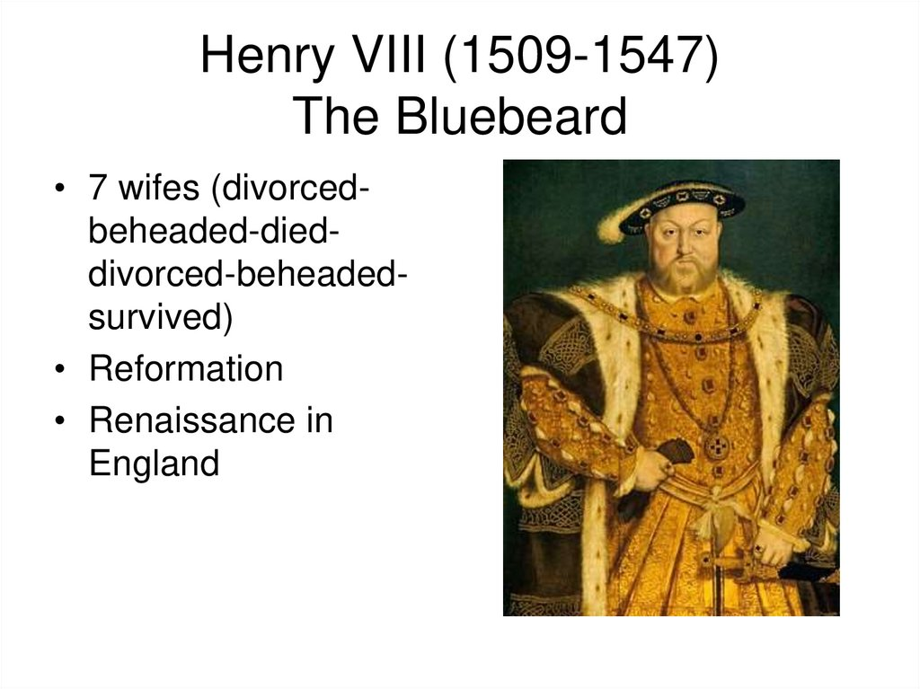 Henry VIII (1509-1547) The Bluebeard