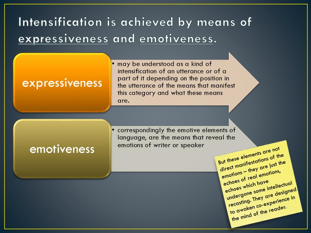 Intensification is achieved by means of expressiveness and emotiveness.