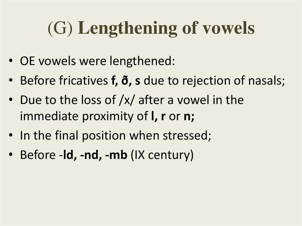 (G) Lengthening of vowels