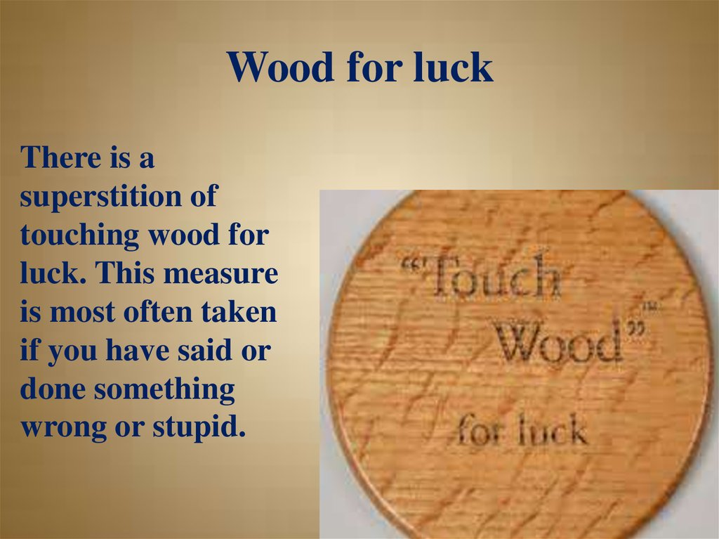 Wood for luck