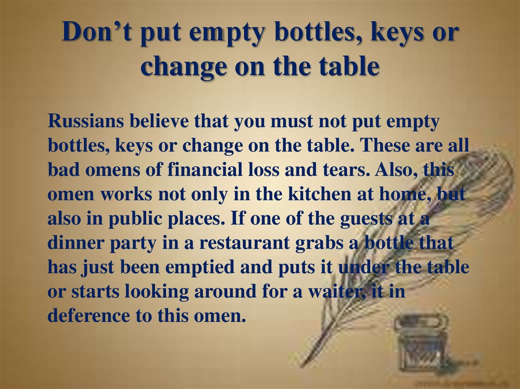 Don't put empty bottles, keys or change on the table
