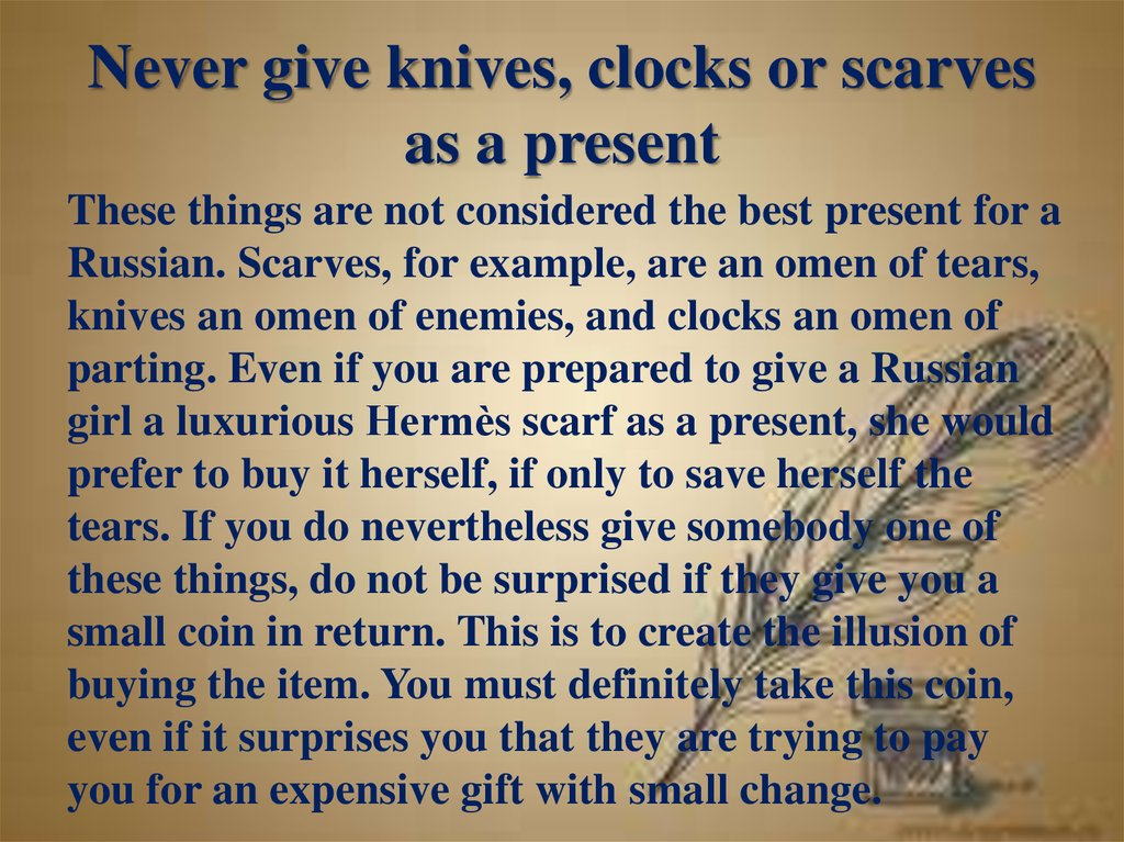 Never give knives, clocks or scarves as a present
