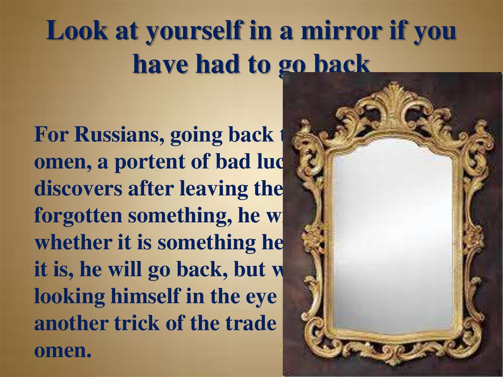 Look at yourself in a mirror if you have had to go back