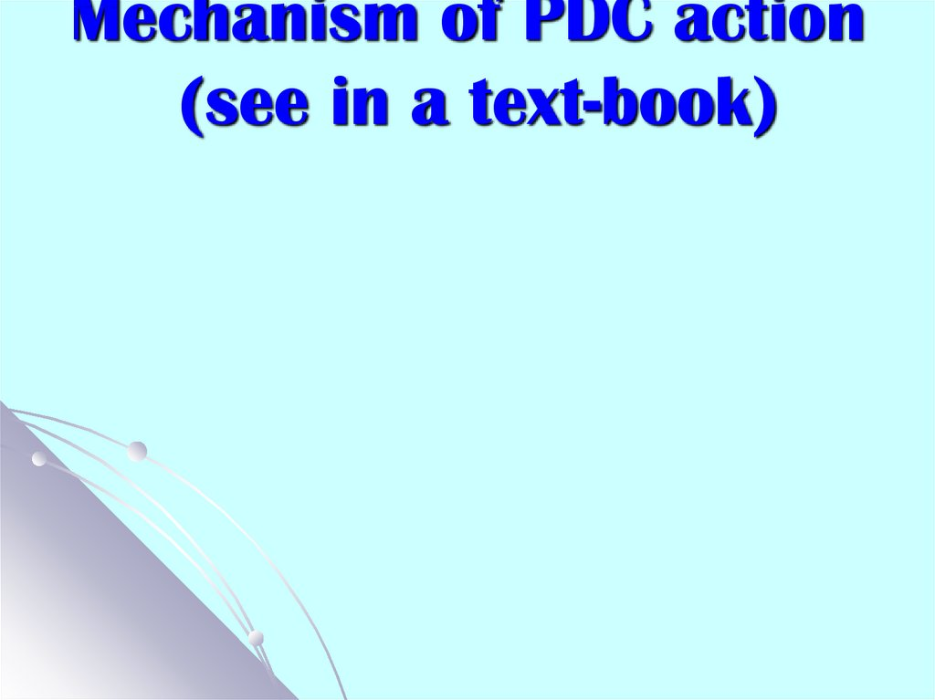 Mechanism of PDC action (see in a text-book)