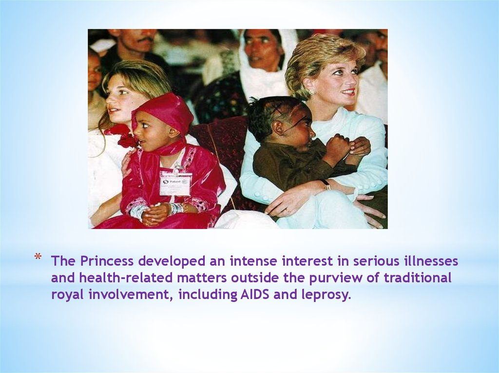 The Princess developed an intense interest in serious illnesses and health-related matters outside the purview of traditional