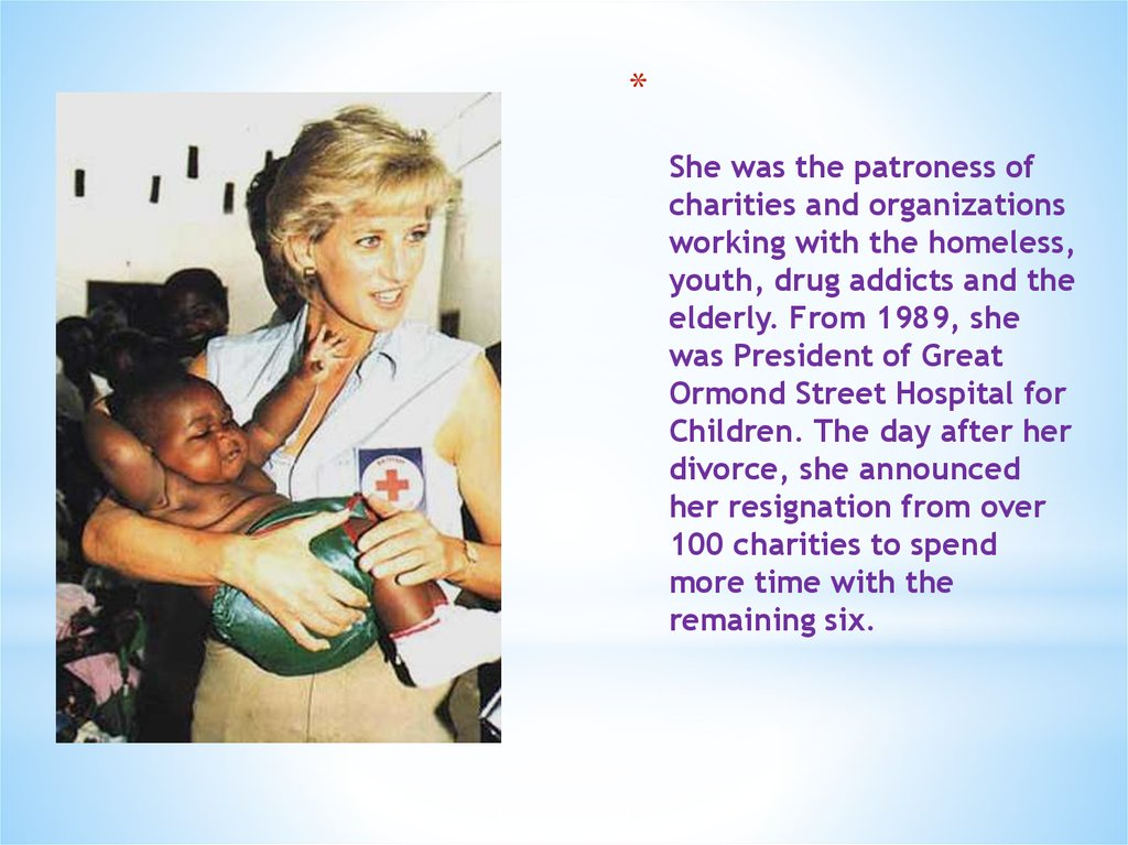 She was the patroness of charities and organizations working with the homeless, youth, drug addicts and the elderly. From 1989,