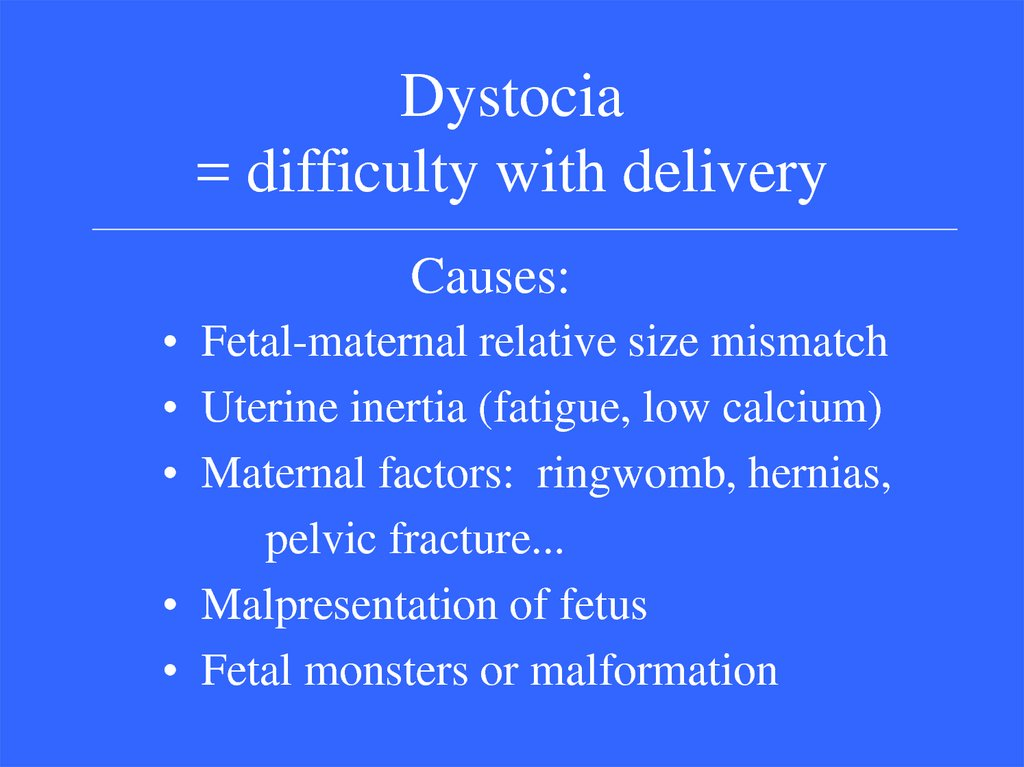 Dystocia = difficulty with delivery
