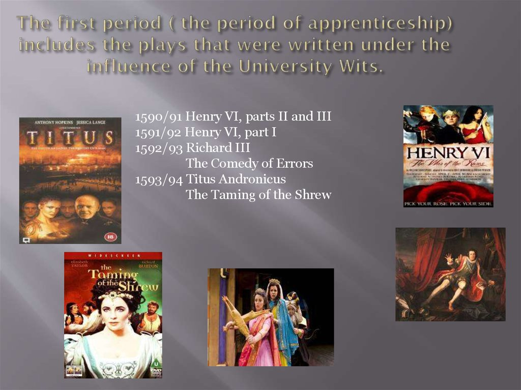 The first period ( the period of apprenticeship) includes the plays that were written under the influence of the University
