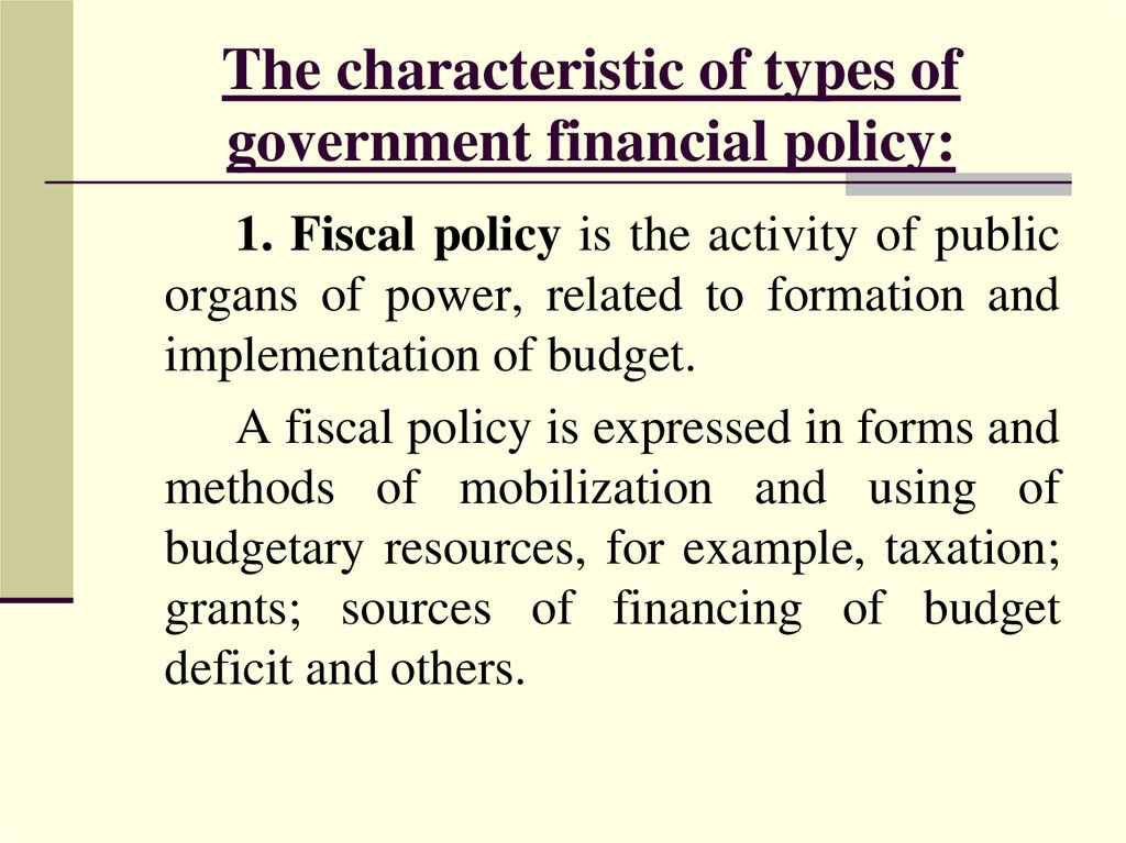 The characteristic of types of government financial policy: