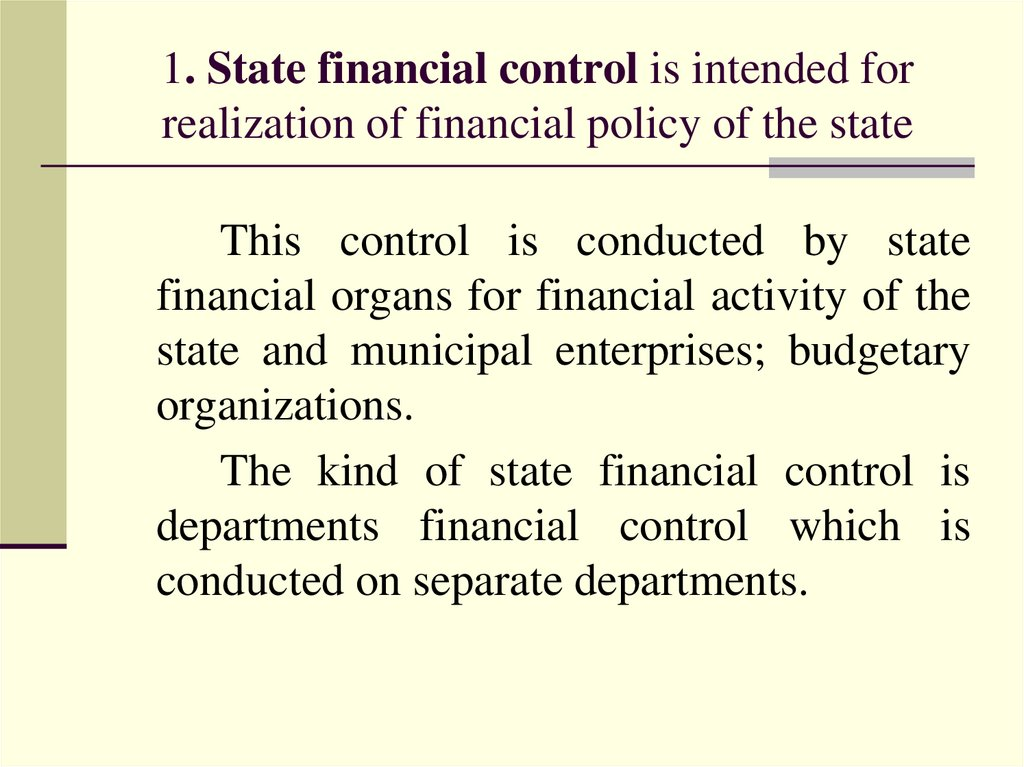 1. State financial control is intended for realization of financial policy of the state