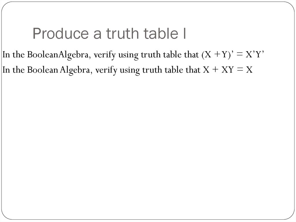 Produce a truth table l