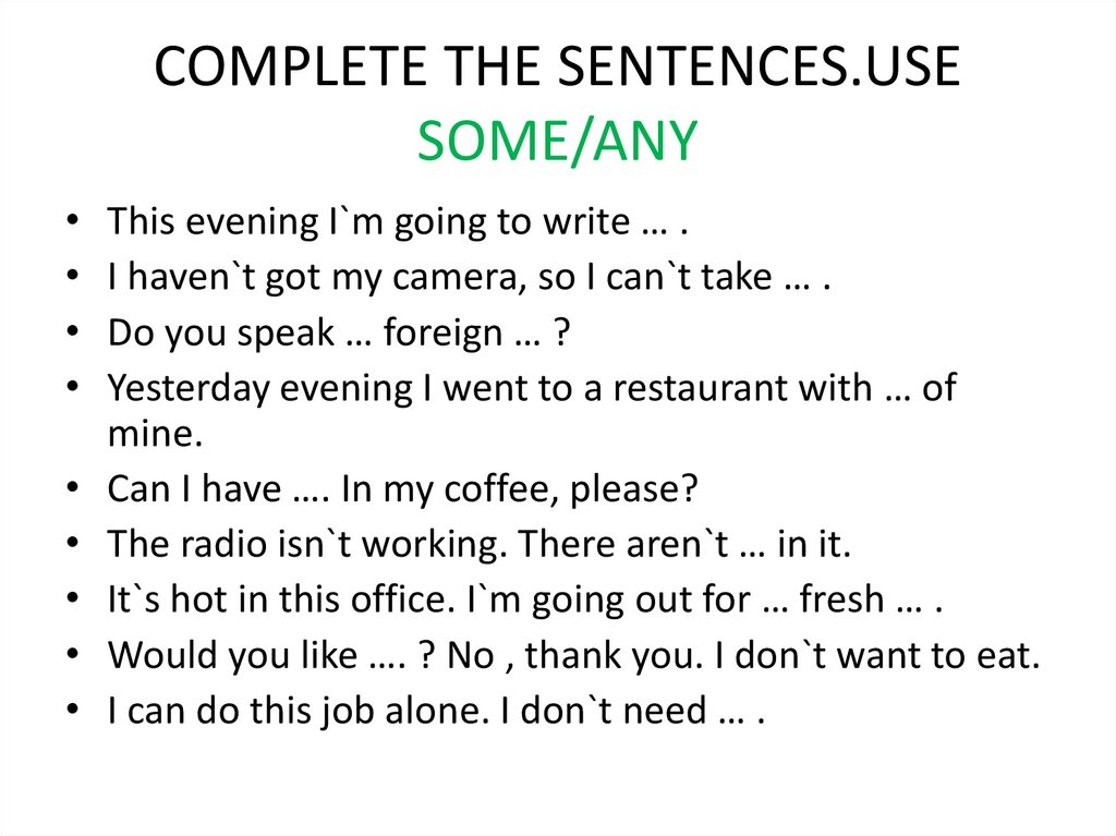 COMPLETE THE SENTENCES.USE SOME/ANY