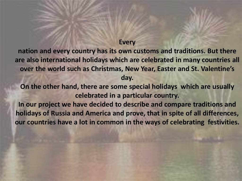 Every nation and every country has its own customs and traditions. But there are also international holidays which are