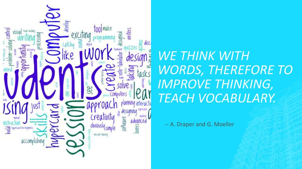 We think with words, therefore to improve thinking, teach vocabulary.