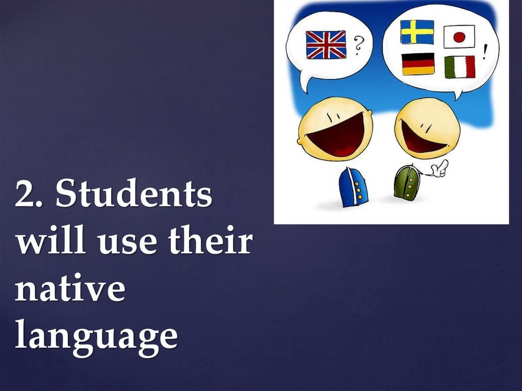 2. Students will use their native language