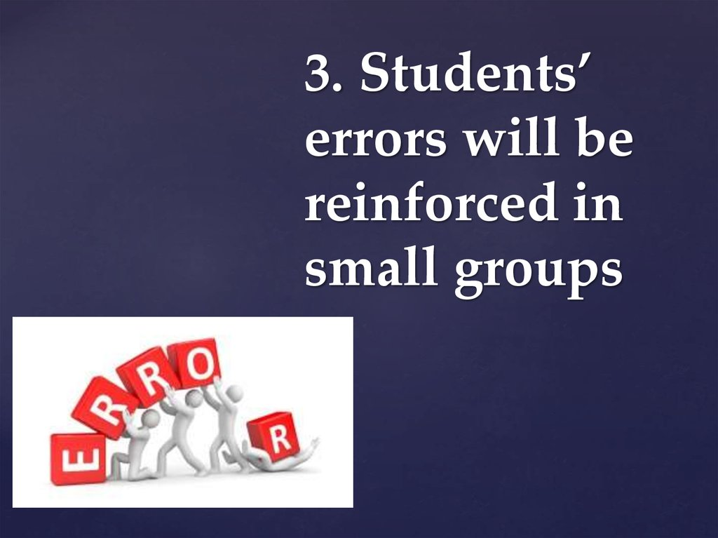3. Students' errors will be reinforced in small groups