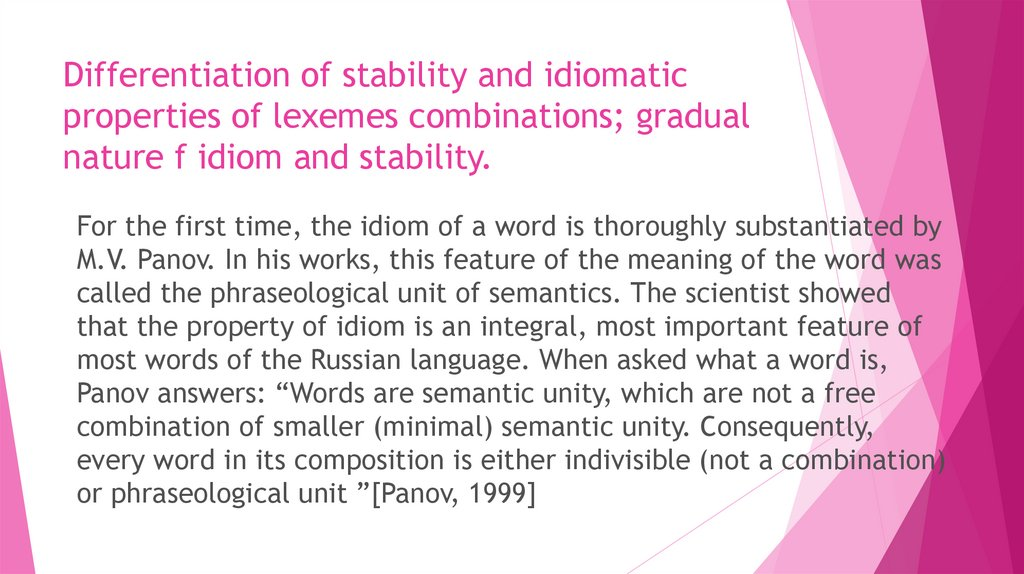 Differentiation of stability and idiomatic properties of lexemes combinations; gradual nature f idiom and stability.